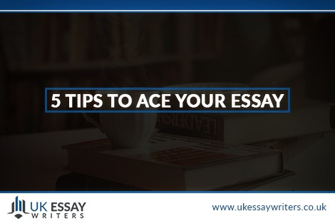 5 Tips To Ace Your Essay